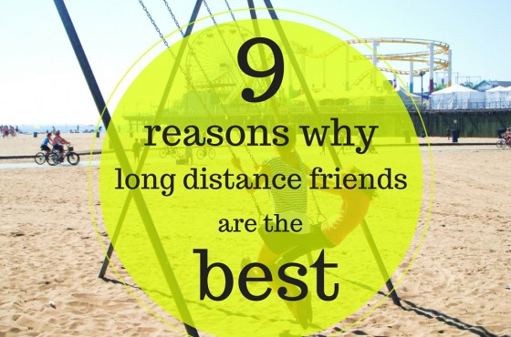 9 reasons why long distance friends are the best